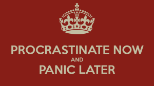 procrastinate-now-and-panic-later