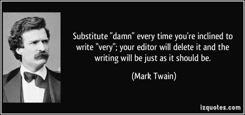 quote-substitute-damn-every-time-you-re-inclined-to-write-very-your-editor-will-delete-it-and-the-mark-twain-188037
